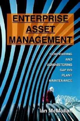 Enterprise Asset Management: Configuring and Administering SAP R/3 Plant Maintenance, Ian McMullan (Author)