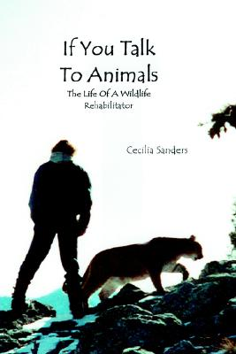 If You Talk to Animals: The Life of a Wildlife Rehabilitator, Sanders, Cecilia