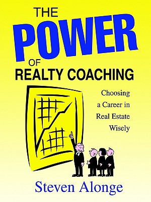 The Power of Realty Coaching: Choosing a Career in Real Estate Wisely, Alonge, Steven