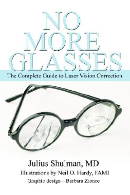 NO MORE GLASSES : THE COMPLETE GUIDE TO, JULIUS SHULMAN