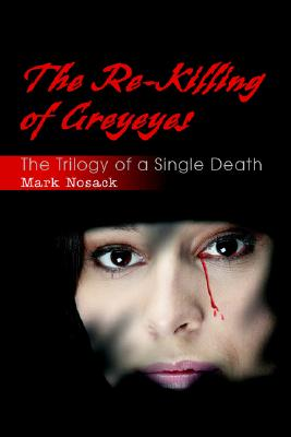 Image for The Re-Killing of Greyeyes: The Trilogy of a Single Death