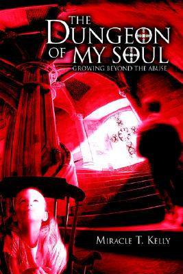 The Dungeon of My Soul: Growing Beyond the Abuse, Kleimer, Art