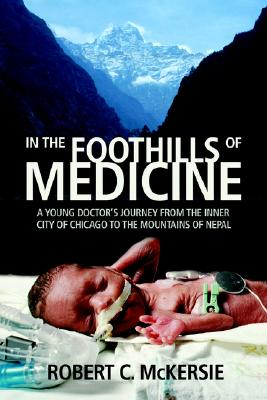 Image for In the Foothills of Medicine: A Young Doctor's Journey from the Inner City of Chicago to the Mountains of Nepal