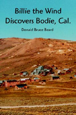 Billie the Wind Discovers Bodie, Cal., Beard, Donald