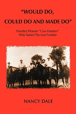 "Image for ""Would Do, Could Do and Made Do"": Florida's Pioneer ""Cow Hunters"" Who Tamed The Last Frontier"