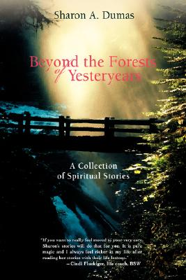 Image for Beyond the Forests of Yesteryears: A Collection of Spiritual Stories