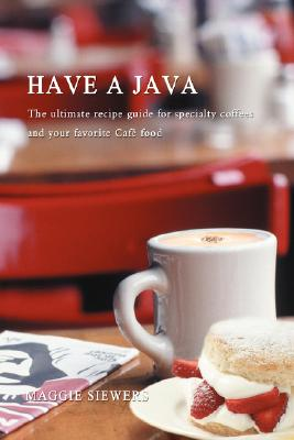 Image for Have a Java: The ultimate recipe guide for specialty coffees and your favorite Café food