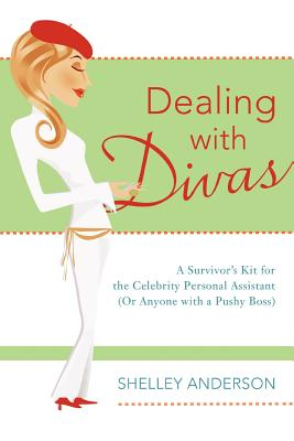 Dealing with Divas: A Survivor's Kit for the Celebrity Personal Assistant (Or Anyone with a Pushy Boss), Anderson, Shelley
