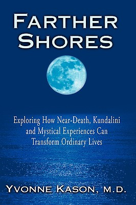 Image for Farther Shores: Exploring How Near-Death, Kundalini and Mystical Experiences Can Transform Ordinary Lives