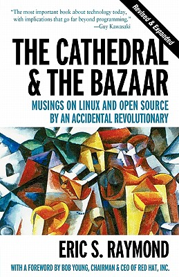 The Cathedral and the Bazaar: Musings on Linux and Open Source by an Accidental Revolutionary, Raymond, Eric S.; Young, Bob (foreword)