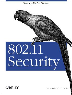802.11 Security, Bruce Potter; Bob Fleck