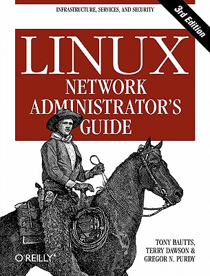 Linux Network Administrator's Guide: Infrastructure, Services, and Security, Bautts, Tony; Dawson, Terry; Purdy, Gregor N.