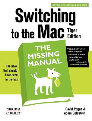 Switching to the Mac: The Missing Manual, Tiger Edition, David Pogue, Adam Goldstein