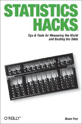 Image for Statistics Hacks: Tips & Tools for Measuring the World and Beating the Odds