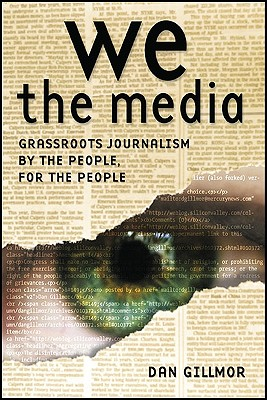 Image for We the Media: Grassroots Journalism By the People, For the People