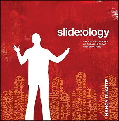 slide:ology: The Art and Science of Creating Great Presentations, Nancy Duarte, Duarte  Nancy