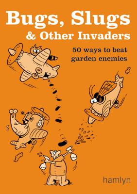 Image for Bugs, Slugs & Other Invaders: 50 Ways to Beat Garden Enemies