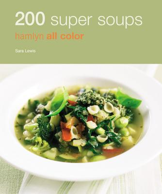 Image for 200 Super Soups: Hamlyn All Color (Hamlyn All Color Cookbooks W/200 Recipes Each)