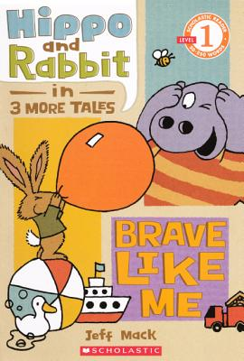 Hippo & Rabbit In Brave Like Me (3 More Tales) (Turtleback School & Library Binding Edition) (Hippo and Rabbit: Scholastic Reader, Level 1), Mack, Jeff