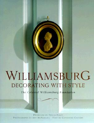 Image for Williamsburg: Decorating with Style: The Colonial Williamsburg Foundation