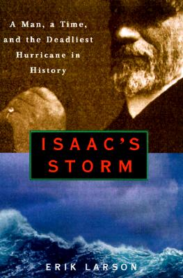 ISAAC'S STORM : A MAN, A TIME, AND THE D, ERIK LARSON
