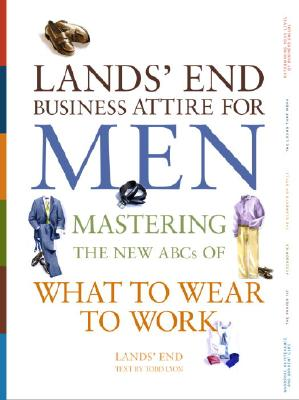 Image for Lands' End Business Attire for Men: Mastering the New ABCs of What to Wear to Work