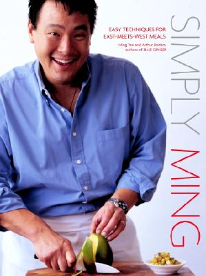 Simply Ming: Easy Techniques for East-Meets-West Meals, Ming Tsai; Boehm, Arthur