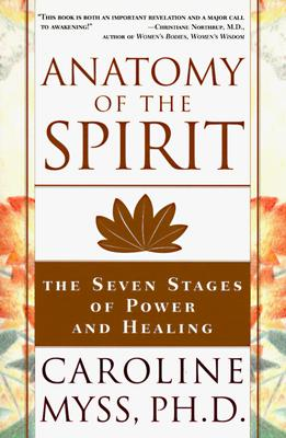 Anatomy of the Spirit: The Seven Stages of Power and Healing, Myss, Caroline
