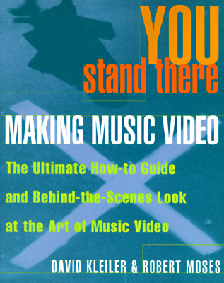 Image for YOU STAND THERE MAKING MUSIC VIDEO ULTIMATE HOW TO GUIDE AND BEHIND THE SCENES LOOK AT THE ART OF MUSIC VIDEO