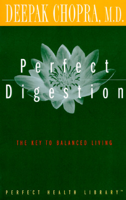Perfect Digestion: The Key to Balanced Living (Perfect Health Library Series), Chopra M.D., Deepak