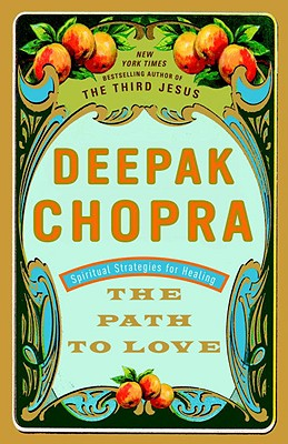 The Path to Love: Spiritual Strategies for Healing, Deepak Chopra