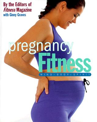 Pregnancy Fitness: Mind Body Spirit (Health & Fitness), Fitness Magazine, Ginny Graves
