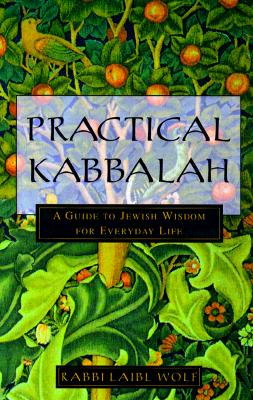 Practical Kabbalah: A Guide to Jewish Wisdom for Everyday Life, Wolf, Laibl