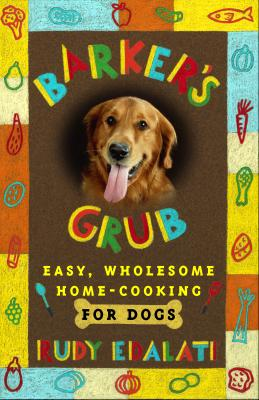 Image for Barker's Grub : Easy, Wholesome Home-cooking For Dogs