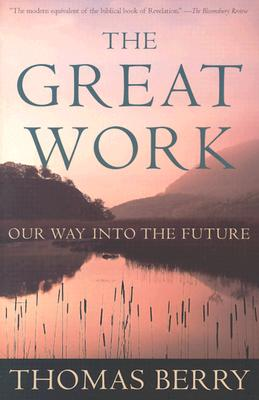 The Great Work: Our Way into the Future, Berry, Thomas