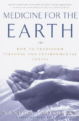 Medicine for the Earth: How to Transform Personal and Environmental Toxins, Ingerman, Sandra