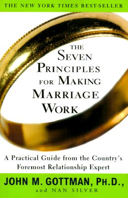 "The Seven Principles for Making Marriage Work: A Practical Guide from the Country's Foremost Relationship Expert, ""Gottman, John M., Silver, Nan"""