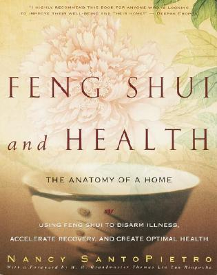 Feng Shui and Health : The Anatomy Of a Home : Using Feng Shui to Disarm Illness, Accelerate Recovery, and Create Optimal Health, NANCY SANTOPIETRO