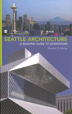 Seattle Architecture: A Walking Guide to Downtown, Elenga, Maureen R.