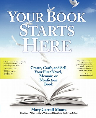 Image for Your Book Starts Here: Create, Craft, and Sell Your First Novel, Memoir, or Nonfiction Book