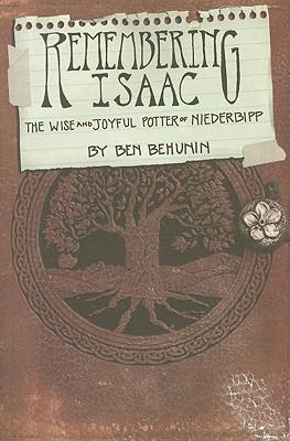 Remembering Isaac: The Wise and Joyful Potter of Niederbipp, Ben Behunin