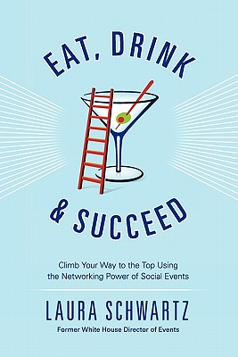 Image for Eat, Drink and Succeed: Climb Your Way to the Top Using the Networking Power of Social Events