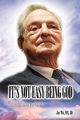 It's Not Easy Being God: The Real George Soros, Tiz, Dr Joy