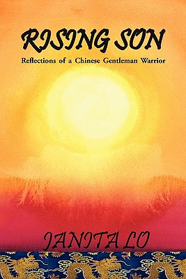 Rising Son: Reflections of a Chinese Gentleman Warrior, Lo, Janita
