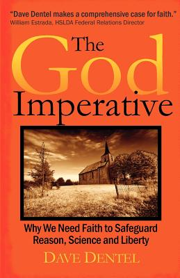 The God Imperative: Why We Need Faith to Safeguard Reason, Science and Liberty, Dentel, Dave