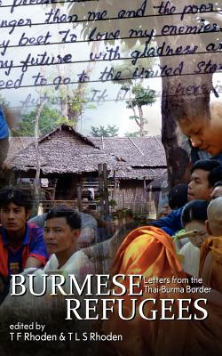 Burmese Refugees: Letters from the Thai-Burma Border, Rhoden, T F