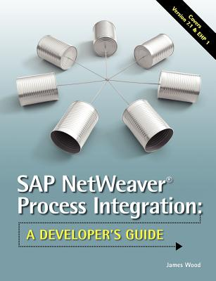 SAP NetWeaver� Process Integration: A Developer's Guide, Wood, James R