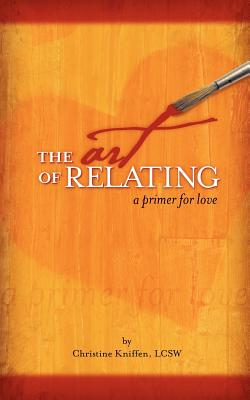 The Art of Relating: A Primer for Love, Kniffen LCSW, Christine