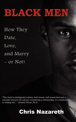 Black Men: How They Date, Love, and Marry - or Not!, Nazareth, Chris