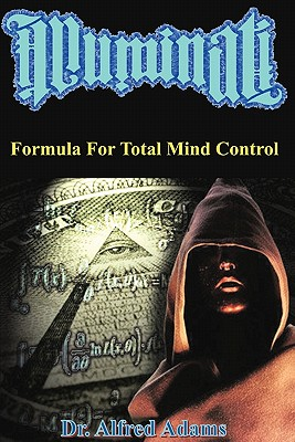 Illuminati Formula for Total Mind Control, Adams, Alfred